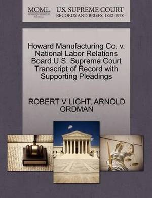 Howard Manufacturing Co. V. National Labor Relations Board U.S. Supreme Court Transcript of Record with Supporting Pleadings