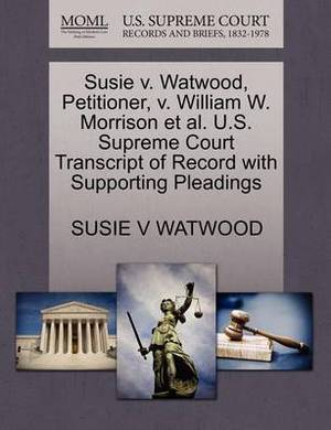 Susie V. Watwood, Petitioner, V. William W. Morrison et al. U.S. Supreme Court Transcript of Record with Supporting Pleadings