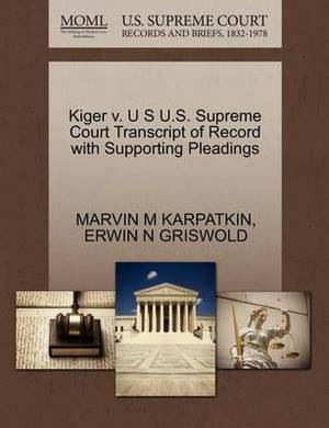 Kiger V. U S U.S. Supreme Court Transcript of Record with Supporting Pleadings