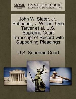 John W. Slater, JR., Petitioner, V. William Orie Tarver et al. U.S. Supreme Court Transcript of Record with Supporting Pleadings