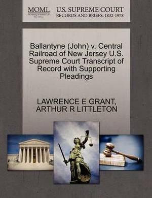 Ballantyne (John) V. Central Railroad of New Jersey U.S. Supreme Court Transcript of Record with Supporting Pleadings