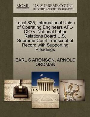 Local 825, International Union of Operating Engineers AFL-CIO V. National Labor Relations Board U.S. Supreme Court Transcript of Record with Supporting Pleadings