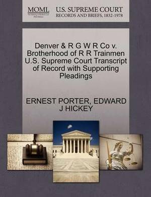 Denver & R G W R Co V. Brotherhood of R R Trainmen U.S. Supreme Court Transcript of Record with Supporting Pleadings