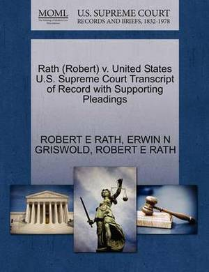 Rath (Robert) V. United States U.S. Supreme Court Transcript of Record with Supporting Pleadings