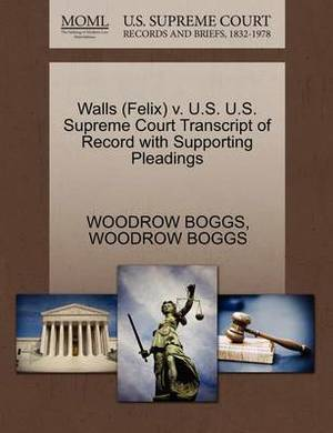 Walls (Felix) V. U.S. U.S. Supreme Court Transcript of Record with Supporting Pleadings