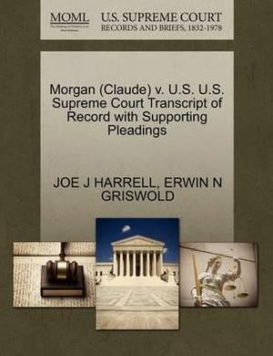 Morgan (Claude) V. U.S. U.S. Supreme Court Transcript of Record with Supporting Pleadings