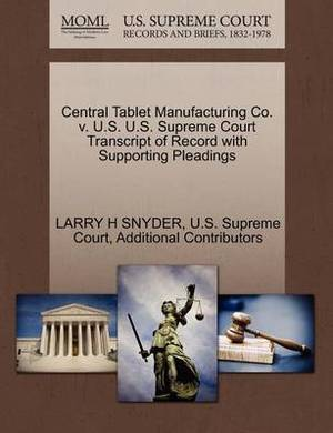 Central Tablet Manufacturing Co. V. U.S. U.S. Supreme Court Transcript of Record with Supporting Pleadings