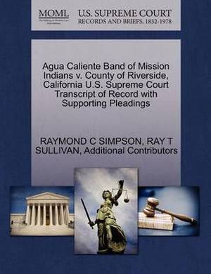 Agua Caliente Band of Mission Indians V. County of Riverside, California U.S. Supreme Court Transcript of Record with Supporting Pleadings