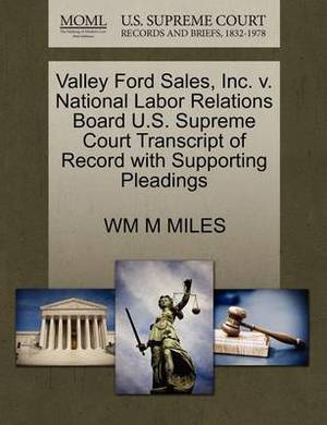 Valley Ford Sales, Inc. V. National Labor Relations Board U.S. Supreme Court Transcript of Record with Supporting Pleadings