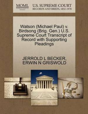 Watson (Michael Paul) V. Birdsong (Brig. Gen.) U.S. Supreme Court Transcript of Record with Supporting Pleadings