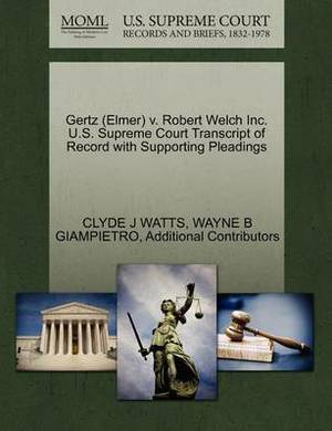 Gertz (Elmer) V. Robert Welch Inc. U.S. Supreme Court Transcript of Record with Supporting Pleadings