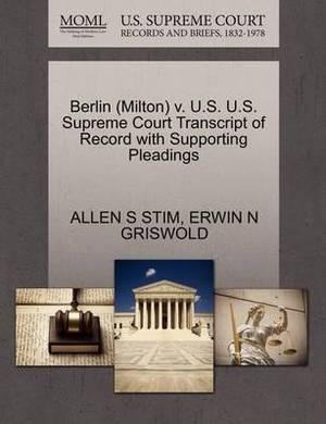 Berlin (Milton) V. U.S. U.S. Supreme Court Transcript of Record with Supporting Pleadings