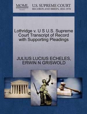 Lothridge V. U S U.S. Supreme Court Transcript of Record with Supporting Pleadings