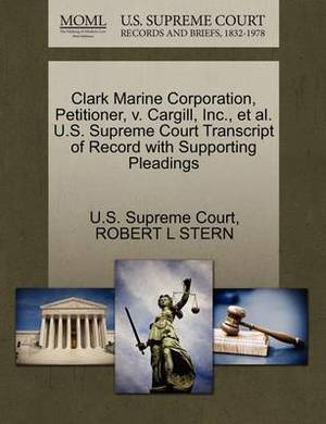 Clark Marine Corporation, Petitioner, V. Cargill, Inc., et al. U.S. Supreme Court Transcript of Record with Supporting Pleadings