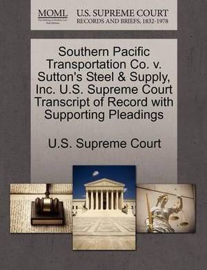 Southern Pacific Transportation Co. V. Sutton's Steel & Supply, Inc. U.S. Supreme Court Transcript of Record with Supporting Pleadings