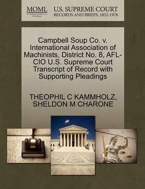 Campbell Soup Co. V. International Association of Machinists, District No. 8, AFL-CIO U.S. Supreme Court Transcript of Record with Supporting Pleadings