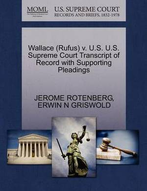 Wallace (Rufus) V. U.S. U.S. Supreme Court Transcript of Record with Supporting Pleadings