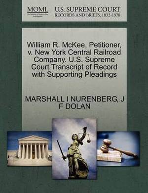 William R. McKee, Petitioner, V. New York Central Railroad Company. U.S. Supreme Court Transcript of Record with Supporting Pleadings