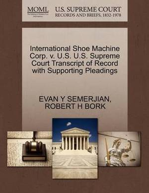 International Shoe Machine Corp. V. U.S. U.S. Supreme Court Transcript of Record with Supporting Pleadings