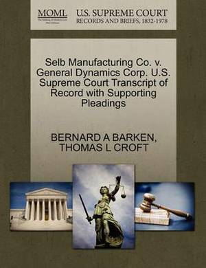 Selb Manufacturing Co. V. General Dynamics Corp. U.S. Supreme Court Transcript of Record with Supporting Pleadings