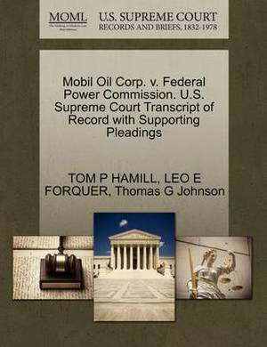Mobil Oil Corp. V. Federal Power Commission. U.S. Supreme Court Transcript of Record with Supporting Pleadings