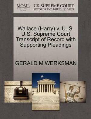 Wallace (Harry) V. U. S. U.S. Supreme Court Transcript of Record with Supporting Pleadings