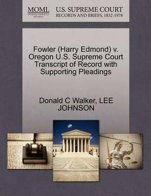 Fowler (Harry Edmond) V. Oregon U.S. Supreme Court Transcript of Record with Supporting Pleadings
