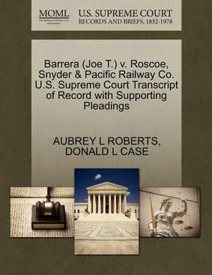 Barrera (Joe T.) V. Roscoe, Snyder & Pacific Railway Co. U.S. Supreme Court Transcript of Record with Supporting Pleadings