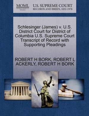 Schlesinger (James) V. U.S. District Court for District of Columbia U.S. Supreme Court Transcript of Record with Supporting Pleadings