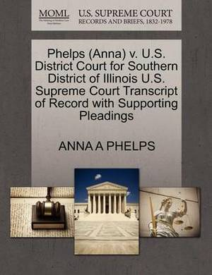 Phelps (Anna) V. U.S. District Court for Southern District of Illinois U.S. Supreme Court Transcript of Record with Supporting Pleadings