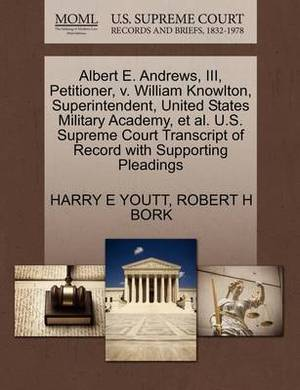 Albert E. Andrews, III, Petitioner, V. William Knowlton, Superintendent, United States Military Academy, et al. U.S. Supreme Court Transcript of Record with Supporting Pleadings