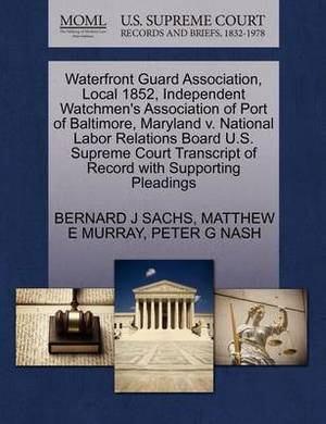 Waterfront Guard Association, Local 1852, Independent Watchmen's Association of Port of Baltimore, Maryland V. National Labor Relations Board U.S. Supreme Court Transcript of Record with Supporting Pleadings
