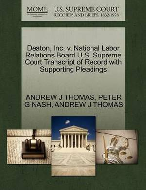 Deaton, Inc. V. National Labor Relations Board U.S. Supreme Court Transcript of Record with Supporting Pleadings