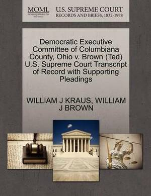 Democratic Executive Committee of Columbiana County, Ohio V. Brown (Ted) U.S. Supreme Court Transcript of Record with Supporting Pleadings