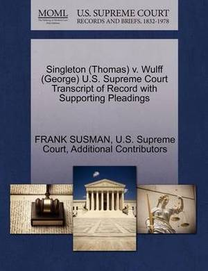 Singleton (Thomas) V. Wulff (George) U.S. Supreme Court Transcript of Record with Supporting Pleadings