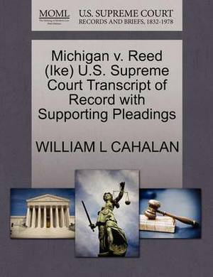 Michigan V. Reed (Ike) U.S. Supreme Court Transcript of Record with Supporting Pleadings