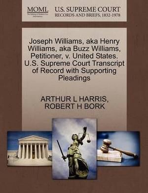 Joseph Williams, Aka Henry Williams, Aka Buzz Williams, Petitioner, V. United States. U.S. Supreme Court Transcript of Record with Supporting Pleadings
