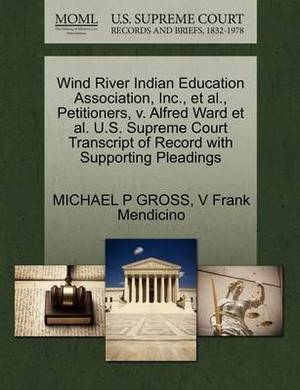 Wind River Indian Education Association, Inc., et al., Petitioners, V. Alfred Ward et al. U.S. Supreme Court Transcript of Record with Supporting Pleadings