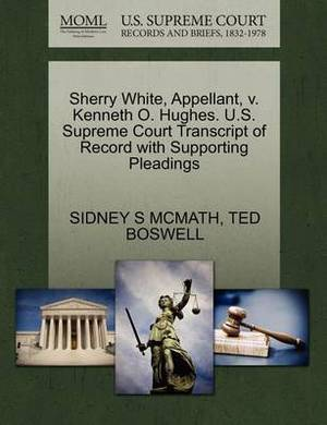 Sherry White, Appellant, V. Kenneth O. Hughes. U.S. Supreme Court Transcript of Record with Supporting Pleadings