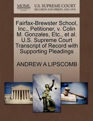 Fairfax-Brewster School, Inc., Petitioner, V. Colin M. Gonzales, Etc., et al. U.S. Supreme Court Transcript of Record with Supporting Pleadings