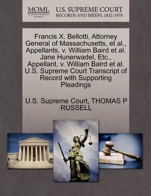 Francis X. Bellotti, Attorney General of Massachusetts, et al., Appellants, V. William Baird et al. Jane Hunerwadel, Etc., Appellant, V. William Baird et al. U.S. Supreme Court Transcript of Record with Supporting Pleadings