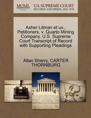 Asher Litman Et UX., Petitioners, V. Quarto Mining Company. U.S. Supreme Court Transcript of Record with Supporting Pleadings