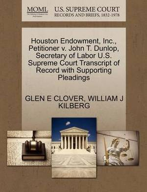 Houston Endowment, Inc., Petitioner V. John T. Dunlop, Secretary of Labor U.S. Supreme Court Transcript of Record with Supporting Pleadings