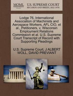 Lodge 76, International Association of Machinists and Aerospace Workers, Afl CIO, et al., Petitioners, V. Wisconsin Employment Relations Commission et al. U.S. Supreme Court Transcript of Record with Supporting Pleadings