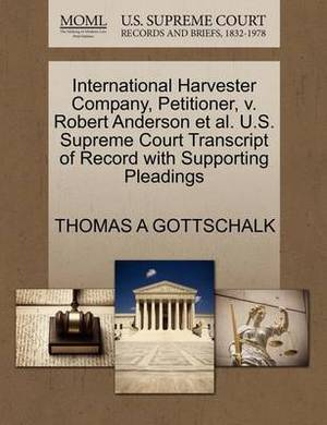 International Harvester Company, Petitioner, V. Robert Anderson et al. U.S. Supreme Court Transcript of Record with Supporting Pleadings