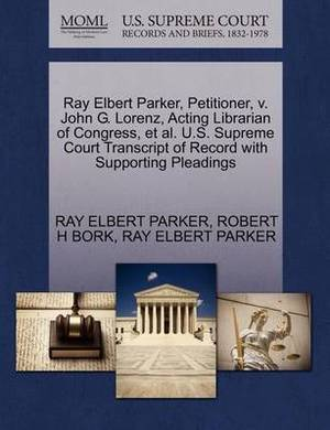 Ray Elbert Parker, Petitioner, V. John G. Lorenz, Acting Librarian of Congress, et al. U.S. Supreme Court Transcript of Record with Supporting Pleadings