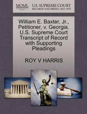 William E. Baxter, JR., Petitioner, V. Georgia. U.S. Supreme Court Transcript of Record with Supporting Pleadings