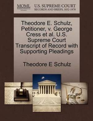 Theodore E. Schulz, Petitioner, V. George Cress et al. U.S. Supreme Court Transcript of Record with Supporting Pleadings