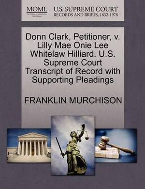 Donn Clark, Petitioner, V. Lilly Mae Onie Lee Whitelaw Hilliard. U.S. Supreme Court Transcript of Record with Supporting Pleadings