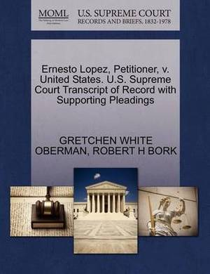 Ernesto Lopez, Petitioner, V. United States. U.S. Supreme Court Transcript of Record with Supporting Pleadings